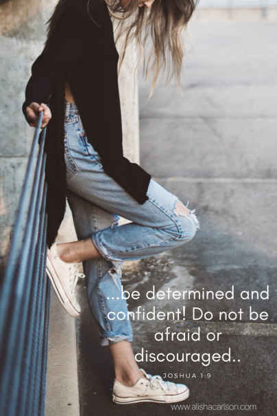 be determined and confident! Do not be afraid or discouraged..