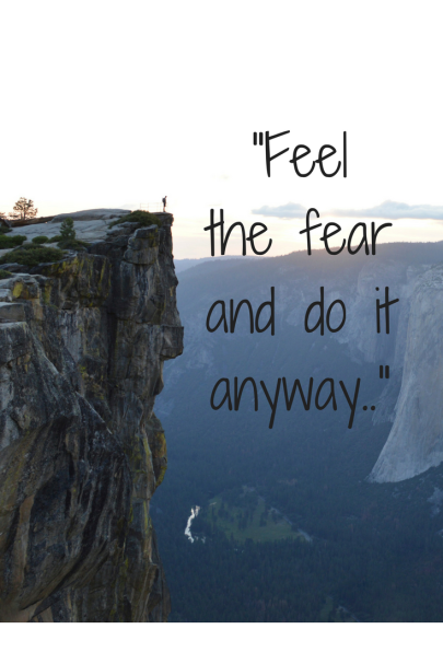 Feel the fear and do it anyway..